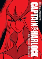 Captain Harlock: The Classic Collection Vol. 2 ebook by Leiji Matsumoto