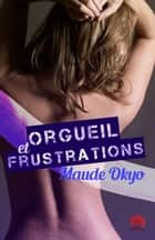 Orgueil et frustrations ebook by Maude Okyo