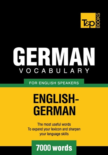German Vocabulary for English Speakers - 7000 Words ebook by Andrey Taranov