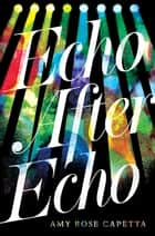 Echo After Echo ebook by Amy Rose Capetta