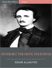 Never Bet the Devil Your Head: A Tale with a Moral (Illustrated) ebook by Edgar Allan Poe