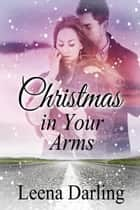 Christmas in Your Arms ebook by Leena Darling