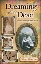 Dreaming of the Dead - Personal Stories of Comfort and Hope ebook by Marilou Trask-Curtin