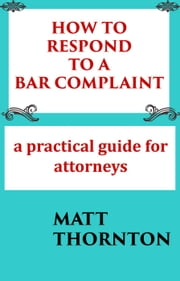 How to Respond to a Bar Complaint ebook by Matt Thornton
