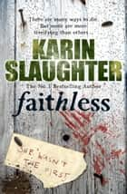 Faithless - (Grant County series 5) ebook by Karin Slaughter