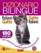 Dizionario bilingue Italiano-gatto Gatto-italiano - 180 parole per imparare a parlare gatto correntemente eBook by Roberto Marchesini