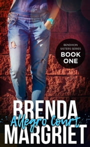Allegro Court - Bendixon Sisters, #1 ebook by Brenda Margriet