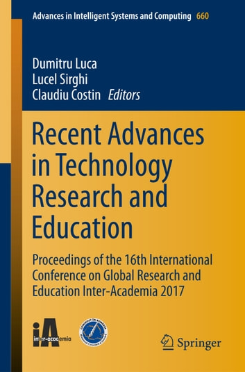 Recent Advances in Technology Research and Education - Proceedings of the 16th International Conference on Global Research and Education Inter-Academia 2017 ebook by
