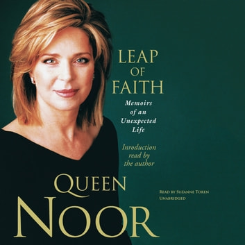 Leap of Faith - Memoirs of an Unexpected Life audiobook by Queen Noor