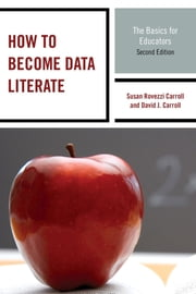 How to Become Data Literate - The Basics for Educators ebook by Susan Rovezzi Carroll,David J. Carroll