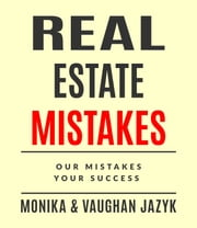 Real Mistakes in Real Estate: Our Mistakes, Your Success ebook by Monika Jazyk