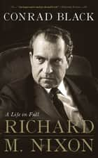 Richard M. Nixon ebook by Conrad Black