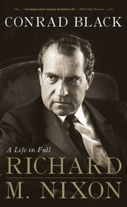 Richard M. Nixon - A Life in Full ebook by Conrad Black