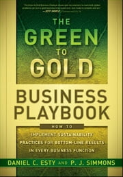 The Green to Gold Business Playbook - How to Implement Sustainability Practices for Bottom-Line Results in Every Business Function ebook by Daniel C. Esty,P.J. Simmons