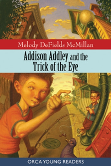 Addison Addley and the Trick of the Eye ebook by Melody DeFields McMillian