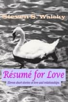 Résumé for Love ebook by Steven S Walsky