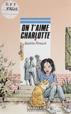 On t'aime, Charlotte ebook by Sandrine Pernusch, Joël Garriga