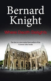 Where Death Delights ebook by Bernard Knight