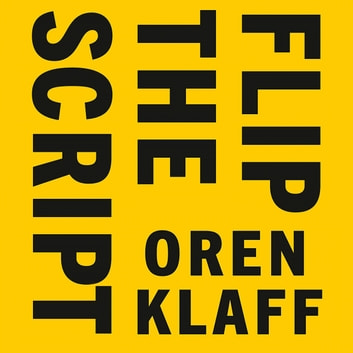 Flip the Script - Getting People to Think Your Idea is Their Idea audiobook by Oren Klaff