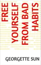 Free Yourself From Bad Habits ebook by Georgette Sun