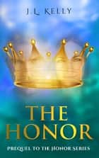 The Honor- the Prequel to the Honor Series (sports fiction NFL quarterback inspirational romance series about family, friendships of women and redemption) ebook by JL Kelly