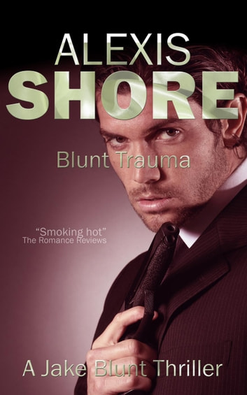 Blunt Trauma - A Jake Blunt Thriller, #3 ebook by Alexis Shore
