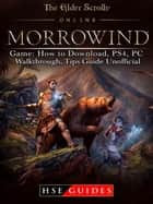 The Elder Scrolls Online Morrowind Game: How to Download, PS4, PC, Walkthrough, Tips Guide Unofficial ebook by HSE Guides