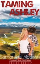 Taming Ashley ebook by Samantha Madisen