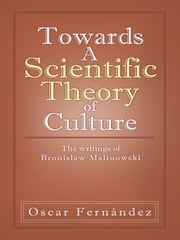 Towards A Scientific Theory of Culture - The writings of Bronislaw Malinowski ebook by Oscar Fernández