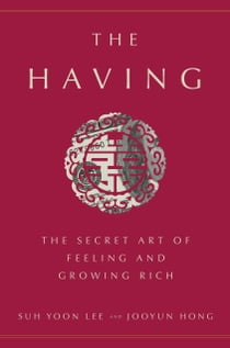 The Having - The Secret Art of Feeling and Growing Rich ebook by Suh Yoon Lee, Jooyun Hong
