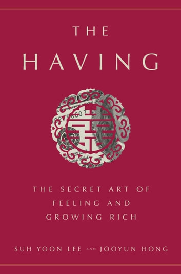 The Having - The Secret Art of Feeling and Growing Rich ebook by Suh Yoon Lee,Jooyun Hong