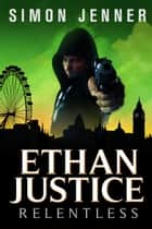 Ethan Justice: Relentless ebook by Simon Jenner