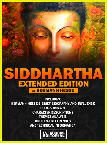 Siddhartha (Extended Edition) - By Hermann Hesse - Includes: Hermann Hesse's brief biography and influence, book summary, character descriptions, themes analysis, cultural references and technical information ebook by Everbooks Editorial