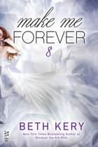 Make Me Forever ebook by Beth Kery