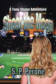 Shoot the Moon - A Tony Shane Adventure ebook by S. P. Perone