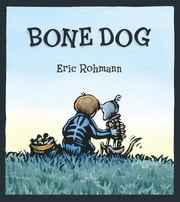 Bone Dog ebook by Eric Rohmann,Eric Rohmann