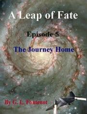A Leap of Fate Episode 5 The Journey Home ebook by G.L. Fontenot
