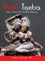 Devi's Tantra - Tantric Lessons from Another Dimension ebook by Azima V. Rosciano, MD