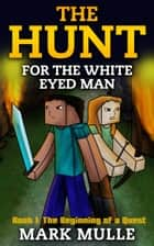 The Hunt for the White Eyed Man, Book 1: The Beginning of a Quest ebook by Mark Mulle