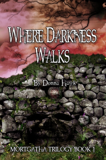 Where Darkness Walks (Mortgatha Trilogy Book 1) ebook by Donna Hawk