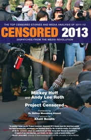 Censored 2013 - The Top Censored Stories and Media Analysis of 2011-2012 ebook by Mickey Huff,Project Censored,Khalil Bendib