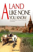 A Land Like None You Know - Awe and wonder in Burma on the road to Mandalay ebook by Patrick Forsyth