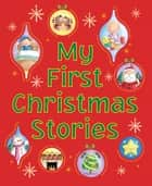 My First Christmas Stories - Eight Exciting Picture Stories for Little Ones eBook by Nicola Baxter