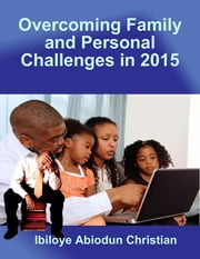 Overcoming Family and Personal Challenges in 2015 ebook by Ibiloye Abiodun Christian