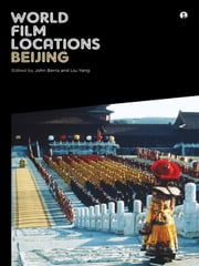 World Film Locations: Beijing ebook by John Berra,Liu Yang