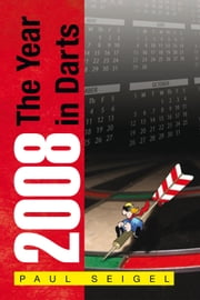 2008 The Year in Darts ebook by Paul Seigel