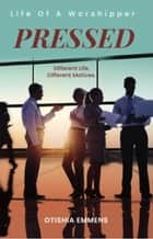 Pressed: Life Of A Worshipper - Different Life. Different Motives. ebook by Otishia Emmens