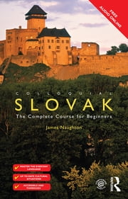 Colloquial Slovak - The Complete Course for Beginners ebook by James Naughton