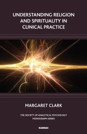 Understanding Religion and Spirituality in Clinical Practice ebook by Margaret Clark