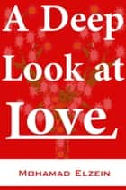 A Deep Look At Love ebook by Mohamad Elzein